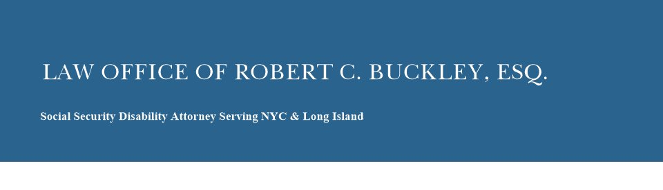 LAW OFFICE OF ROBERT C. BUCKLEY, ESQ. - Social Security Disability Attorney Serving NYC & Long Island